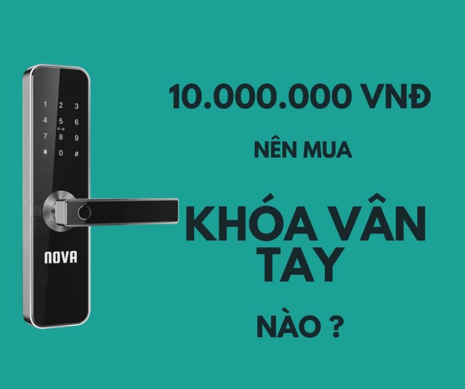 Khóa Vân Tay trong tầm giá 10 triệu đồng đáng mua nhất ?