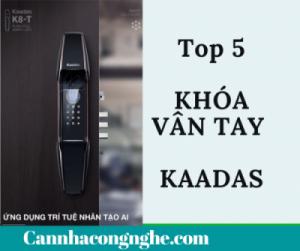 Top 5 mẫu Khóa Vân Tay KAADAS đáng mua nhất hiện nay